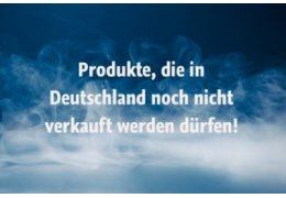 Produkte, die in Deutschland noch nicht verkauft werden dürfen!