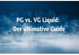 PG vs. VG Liquid: Der ultimative Guide